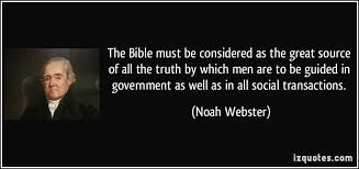 The Bible must be considered as the great source of all the truth by which  men are to be guided in government as well as in all soc… | Quotes, Noah  webster,